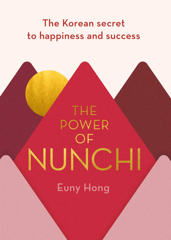 The Power of Nunchi: The Korean Secret to Happiness and Success - Hardback