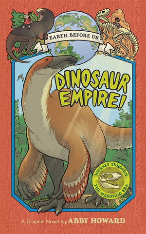 Earth Before Us #1 : Dinosaur Empire!: Journey through the Mesozoic Era - Paperback