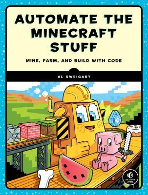 CODING WITH MINECRAFT: BUILD TALLER, FARM FASTER, MINE DEEPER, AND AUTOMATE THE - Kool Skool The Bookstore