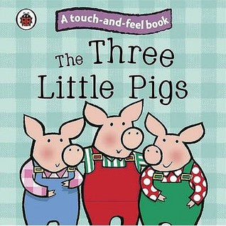 Touch and Feel Fairy Tales : The Three Little Pigs - Boardbook