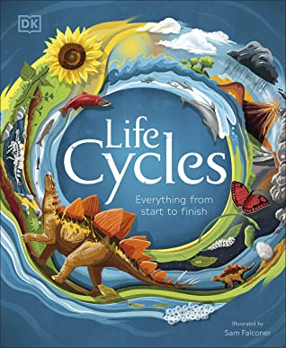 DK : Life Cycles: Everything from Start to Finish - Hardback