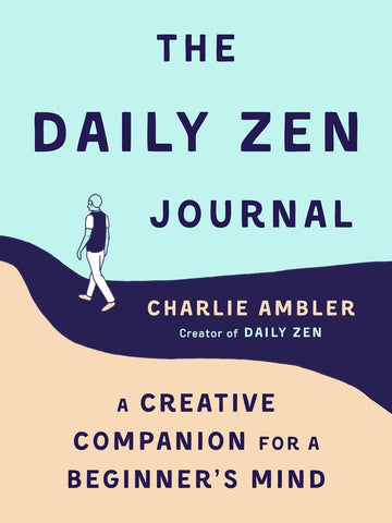 The Daily Zen Journal: A Creative Companion for a Beginner's Mind - Paperback