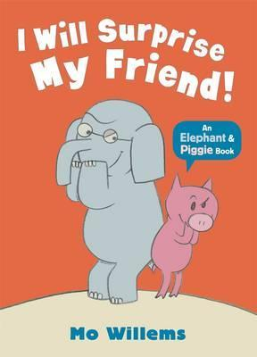 AN ELEPHANT & PIGGIE BOOK : I WILL SURPRISE MY FRIEND - Kool Skool The Bookstore