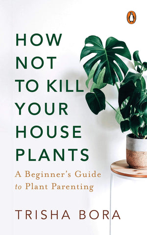 How Not to Kill Your Houseplants: A Beginner's Guide to Plant Parenting - Paperback