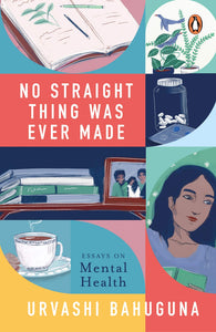 No Straight Thing Was Ever Made: Essays on Mental Health Hardcover