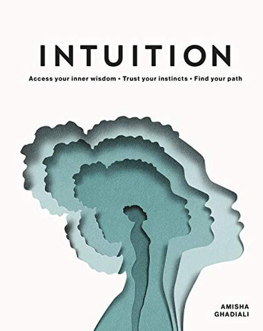 Intuition: Access your inner wisdom. Trust your instincts. Find your path - Hardback