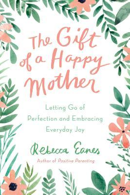The Gift of a Happy Mother: Letting Go of Perfection and Embracing Everyday Joy - Kool Skool The Bookstore