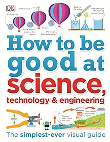 HOW TO BE GOOD AT SCIENCE, TECHNOLOGY, AND ENGINEERING - Hardback - Kool Skool The Bookstore