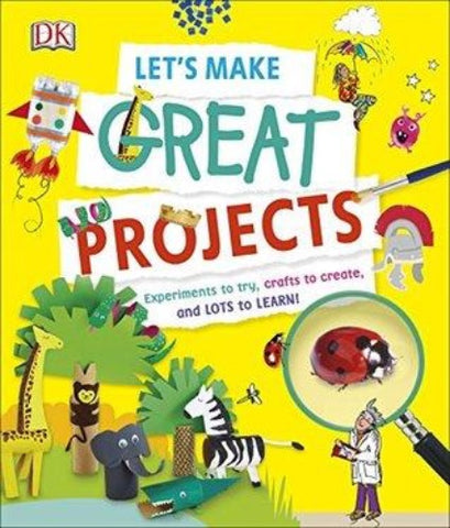 Let's Make Great Projects: Experiments to Try, Crafts to Create, and Lots to Learn! - Kool Skool The Bookstore