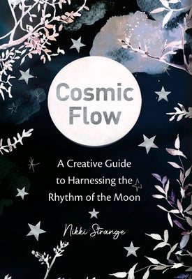 Pre-Order : Cosmic Flow: A creative guide to harnessing the rhythm of the moon - Paperback