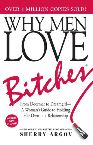 Why Men Love Bitches: From Doormat to Dreamgirl―A Woman's Guide to Holding Her Own in a Relationship - Paperback