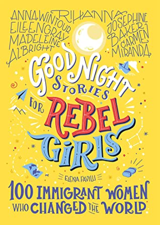 Good Night Stories for Rebel Girls: 100 Immigrant Women Who Changed the World - Hardback