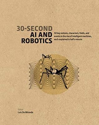 30-Second AI & Robotics: 50 key notions, fields, and events in the rise of intelligent machines, each explained in half a minute - Kool Skool The Bookstore
