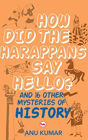 How Did the Harappans Say Hello? And 16 Other Mysteries of History - Paperback