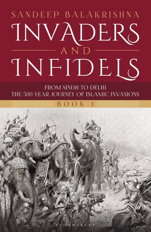 Invaders and Infidels (Book 1) From Sindh to Delhi - Hardback