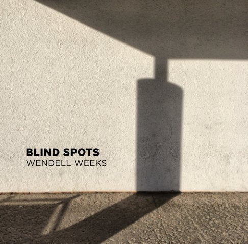 Blind Spots By Wendell Weeks