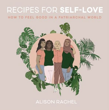 Recipes for Self-Love - How to Feel Good in a Patriarchal World