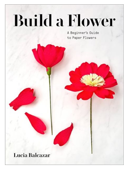BUILD A FLOWER: A BEGINNER'S GUIDE TO PAPER FLOWERS