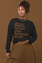 Load image into Gallery viewer, MELANIN. DEGREES. TATTOOS. KINKS. KNOWLEDGE OF SELF SWEATSHIRT