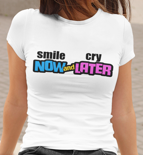 SMILE NOW CRY LATER (NOW AND LATER)