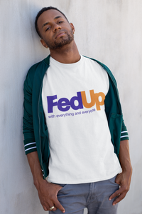 FED UP (WITH EVERYTHING AND EVERYONE) FED-EX
