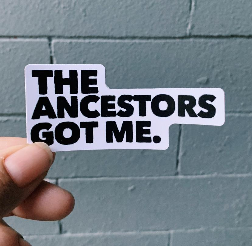 The Ancestors Got Me Sticker - The Necessities Company