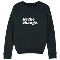 BE THE CHANGE  | 100% Organic Cotton Sweatshirt, Black/White, large print - Hey! Holla
