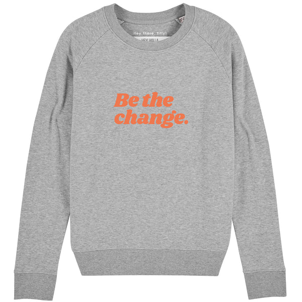BE THE CHANGE  | 100% Organic Cotton Sweatshirt, Grey/Coral, large print - Hey! Holla