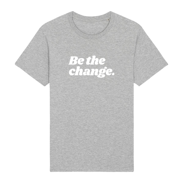 BE THE CHANGE  | 100% Organic Cotton Grey Slogan T-Shirt, large print - Hey! Holla
