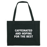 CAFFEINATED AND HOPING FOR THE BEST...Black shopper bag. Made from 100% recycled material. - Hey! Holla