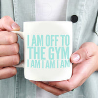 I Am Off To The Gym | Slogan Mug - Hey! Holla