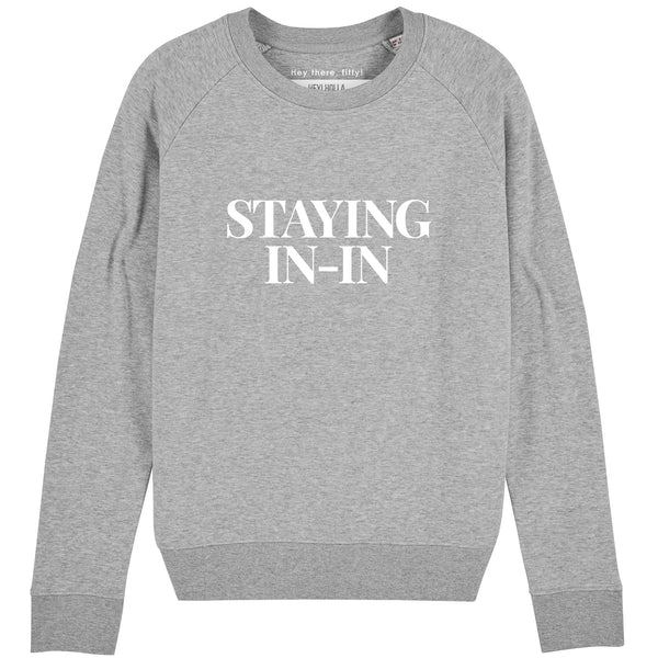 STAYING IN IN  | 100% Organic Cotton Sweatshirt, Grey/White, large print - Hey! Holla