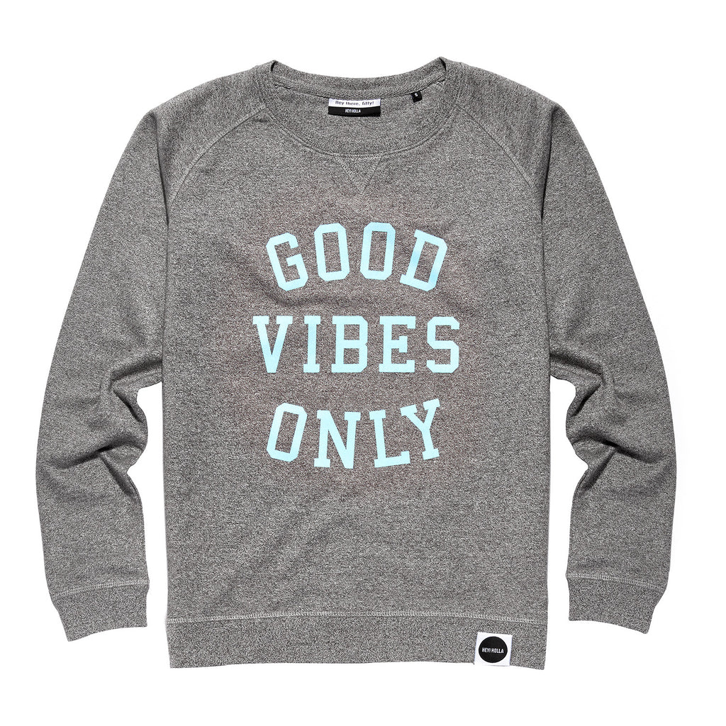 GOOD VIBES ONLY Organic Blend Sweatshirt Mid Grey/Pastel Blue - Hey! Holla