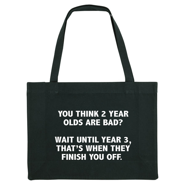 YOU THINK 2 YEAR OLDS ARE BAD...Black shopper bag. Made from 100% recycled material. - Hey! Holla