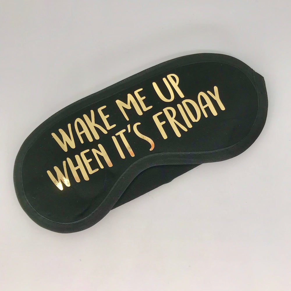 Gifts | Wake Me Up When It's Friday Eye Mask