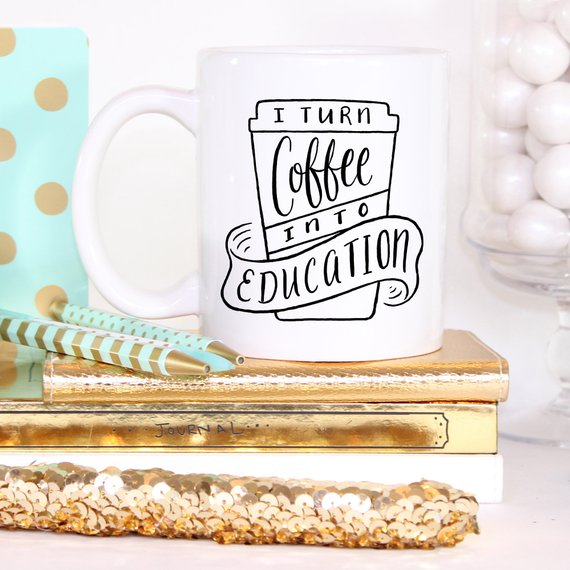 I Turn Coffee Into Education Mug, 11 oz Mug,