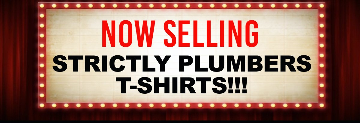 Now selling Strictly Plumbers T-Shirts for Plumbers!