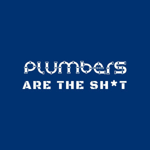Plumbers Are The Sh*t Plumber T-Shirt - My Boyfriend is a Plumber
