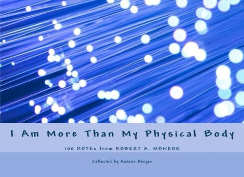 Berger, Andrea | I Am More Than My Physical Body (100 ROTEs from Robert A. Monroe)