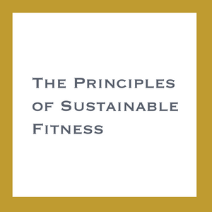 The Principles of Sustainable Fitness