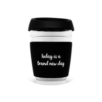 Today Is A Brand New Day, 350ml Reusable Glass Keep Cup