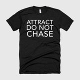 ATTRACT DO NOT CHASE Tee shirt
