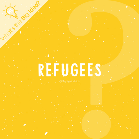 Mighty Kind- What's the Big Idea? Refugees