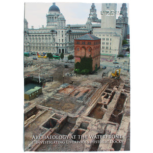 Front cover of Archaeology at the Waterfront showing a set of archaeological digs at Liverpool's waterfront