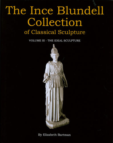 Front cover of The Ince Blundell Collection Vol 3 featuring a photograph of a marble sculpture of a woman with a helmet, possible Athena.
