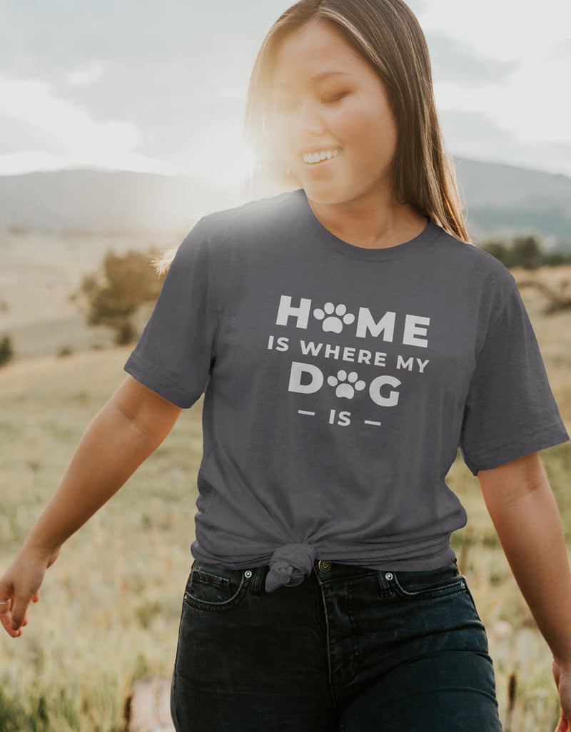 Home Is Where My Dog Is - Unisex Fit T-Shirt