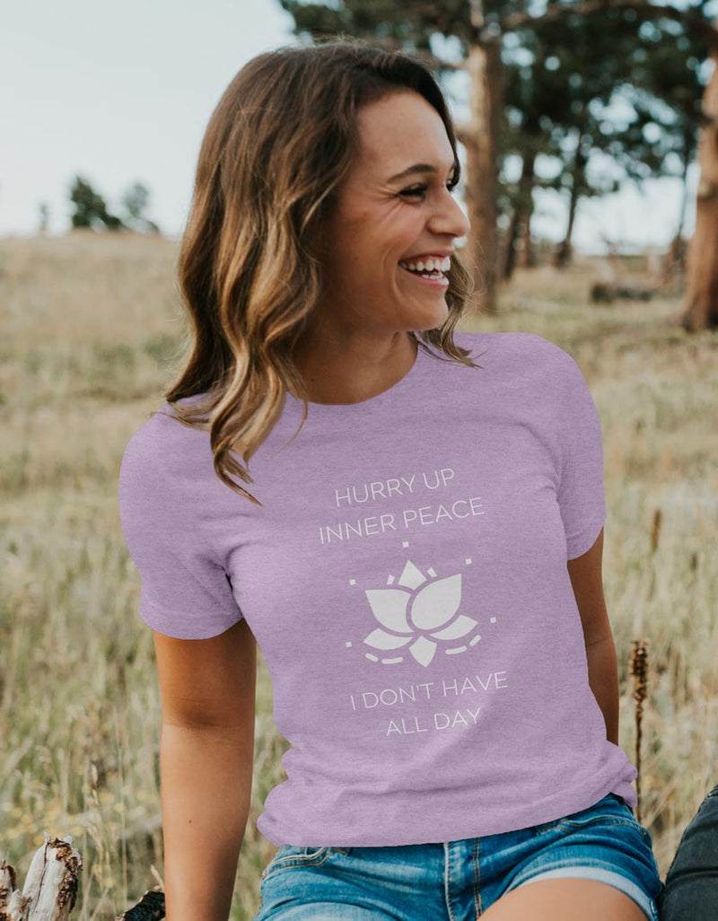 Hurry Up Inner Peace I Don't Have All Day - Unisex Fit T-Shirt