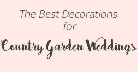 The Best Decorations For A Country Garden Wedding