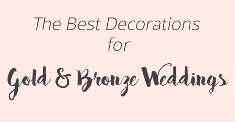The best wedding decorations for gold and bronze weddings
