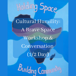 Cultural Humility: A Brave Space Workshop and Conversation (1/2 Day)